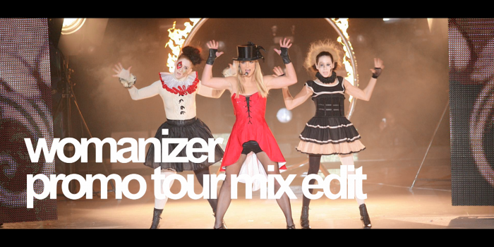 [STREAM + DOWNLOAD]Womanizer (Official Circus Promo Tour Edits)